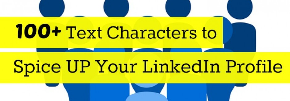 100+ Text Characters to Spice UP Your LinkedIn Profile